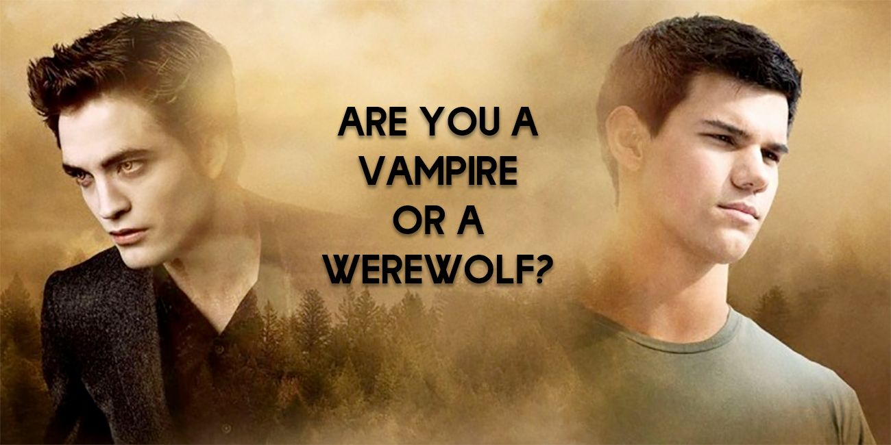 are you a vampire or a werewolf
